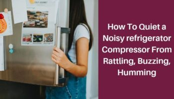How To Quiet a Noisy Refrigerator That Making loud Buzzing, Humming or Clicking Noise